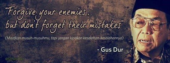 quote of gusdur forgive your enemies but dont forget their mistakes