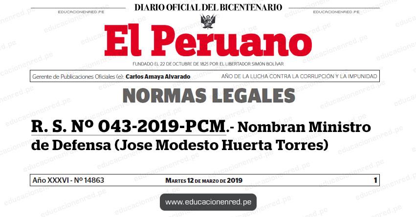 R. S. Nº 043-2019-PCM - Nombran Ministro de Defensa (José Modesto Huerta Torres) www.pcm.gob.pe