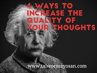 4 ways to increase the quality of your thoughts