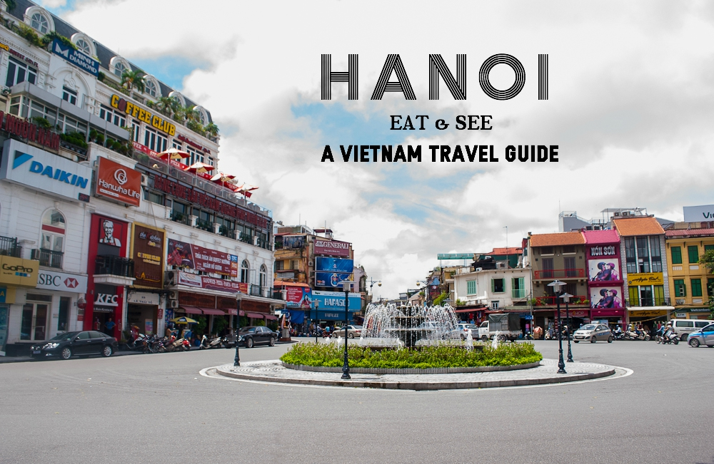 What to eat and see in hanoi, vietnam