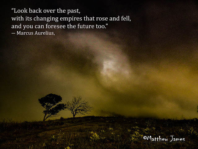 """Look back over the past, with its changing empires that rose and fell, and you can foresee the future too"" - Marcus Aurelius"
