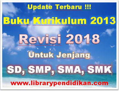 Update Terbaru !!! Buku Kurikulum 2013 Revisi 2018 Untuk Jenjang SD, SMP, SMA, SMK