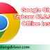 Free Download Google Chrome Terbaru 63.0.3239.108 Offline Installer
