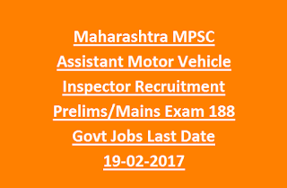Maharashtra MPSC Assistant Motor Vehicle Inspector Recruitment Prelims, Mains Exam Notification 188 Govt Jobs Last Date 19-02-2017