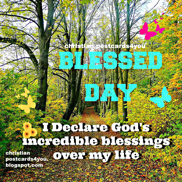 Have a Blessed Day, incredible blessings will be over my life. Free images. Christian cards.