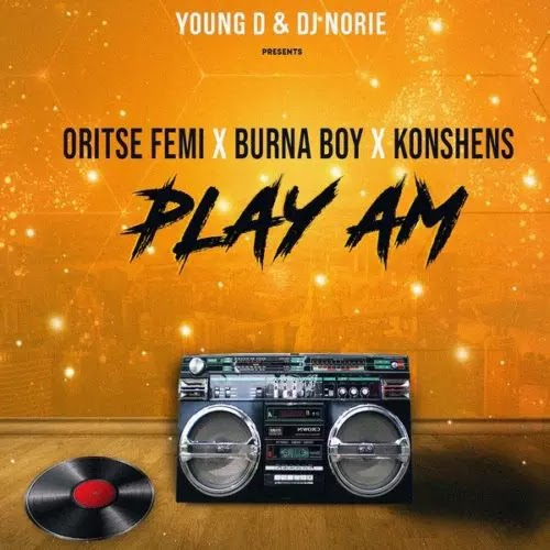 Download Audio | Young D  & DJ Norie ft Oritse Femi x Konshens - Play Am