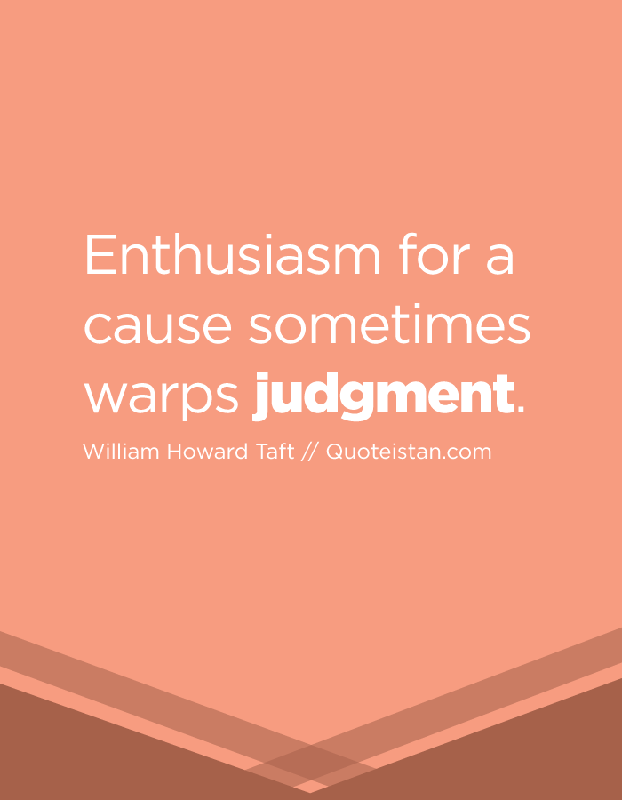 Enthusiasm for a cause sometimes warps judgment.