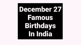 December 27 famous birthdays in India Indian celebrity Bollywood