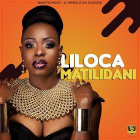BAIXAR MP3    Liloca - Matilidani [Novidades Só Aqui]    2018
