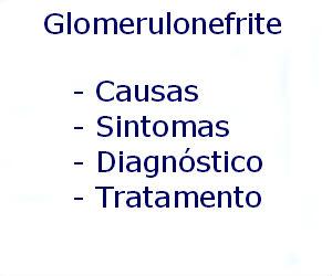 Glomerulonefrite causas sintomas diagnóstico tratamento prevenção riscos complicações