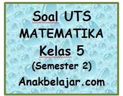 Soal UTS matematika semester 2 kelas 5 SD tahun 2016