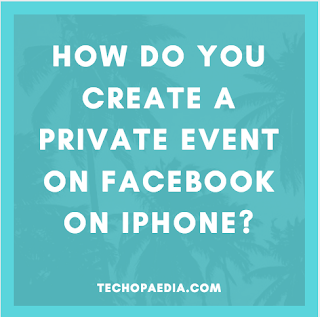 How do you create a private event on Facebook on iPhone?