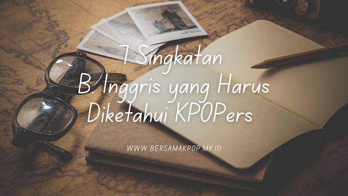 Singkatan Bahasa Inggris yang Harus Diketahui K-Popers