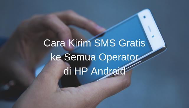 Cara Kirim SMS Gratis ke Semua Operator di HP Android
