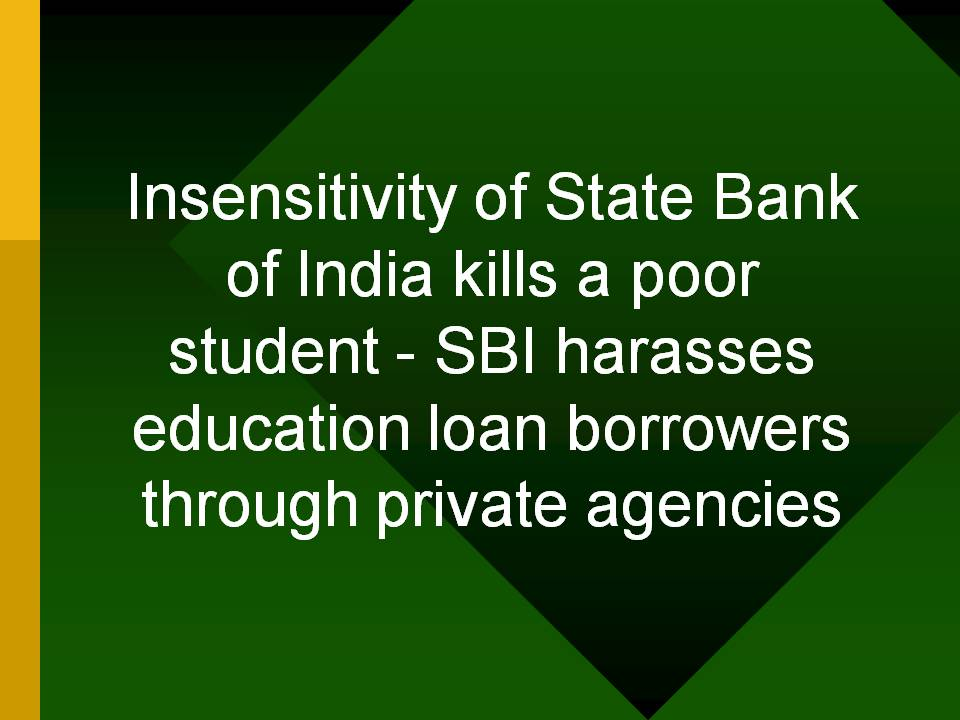 Insensitivity of State Bank of India kills a poor student - SBI harasses education loan ...