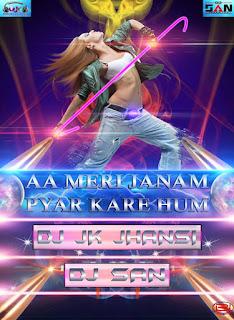 Download-Aa-Meri-Janam-Pyar-Kare-Hum-Dj-Jk-Jhansi-Feat.-Dj-San