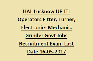 HAL Lucknow UP ITI Operators Fitter, Turner, Electronics Mechanic, Grinder Govt Jobs Recruitment Exam Last Date 16-05-2017