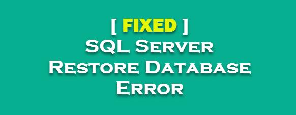 SQL Server Restore Database Error