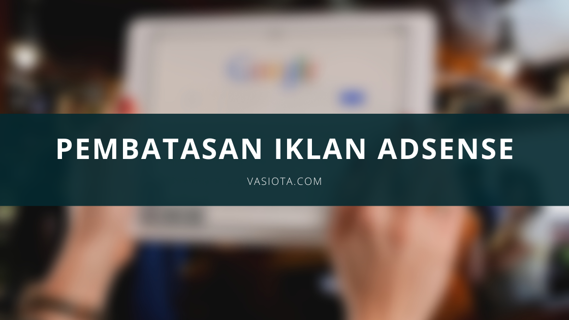 Cara Mengatasi Iklan Dibatasi AdSense