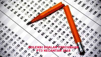 Koleksi Soalan Percubaan PT3 Kelantan 2018 (Trial Paper)