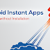 Android Instant Apps - Run Android Apps Without Installation