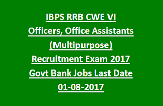 IBPS RRB CWE VI Officers, Office Assistants (Multipurpose) Recruitment Exam Notification 2017 Govt Bank Jobs Last Date 01-08-2017