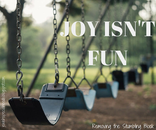 Joy and fun are not the same thing, Joy Isn't Fun; Removing the Stumbling Block