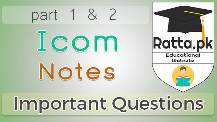 I.COM Important Questions Notes - I.Com part 1 and part 2 Notes