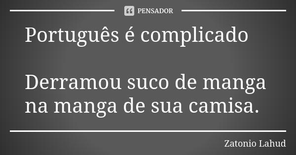Português é complicado: Derramou suco de manga na manga de sua camisa