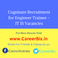Cognizant Recruitment for Engineer Trainee – IT IS Vacancies