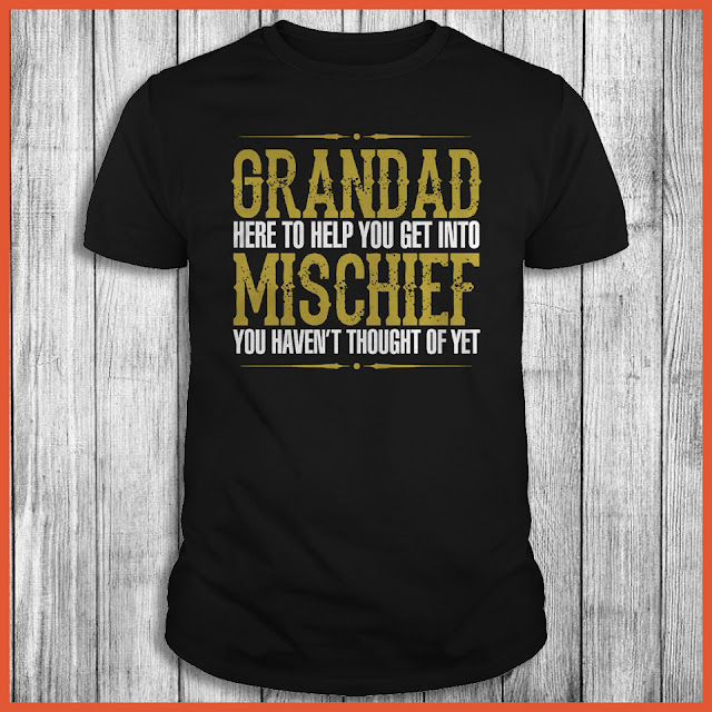 Grandad Here To Help You Get Into Mischief You Haven't Thought Of Yet Shirt