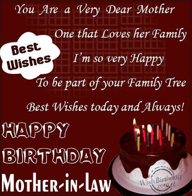 Happy birthday wishes for mother-in-law: you are a very dear mother one that loves her family