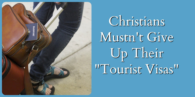 """Christians are only """"tourists"""" here on earth - our citizenship and hope is in heaven"""