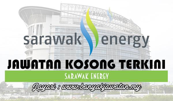 Jawatan Kosong 2017 di Sarawak Energy www.banyakjawatan.my