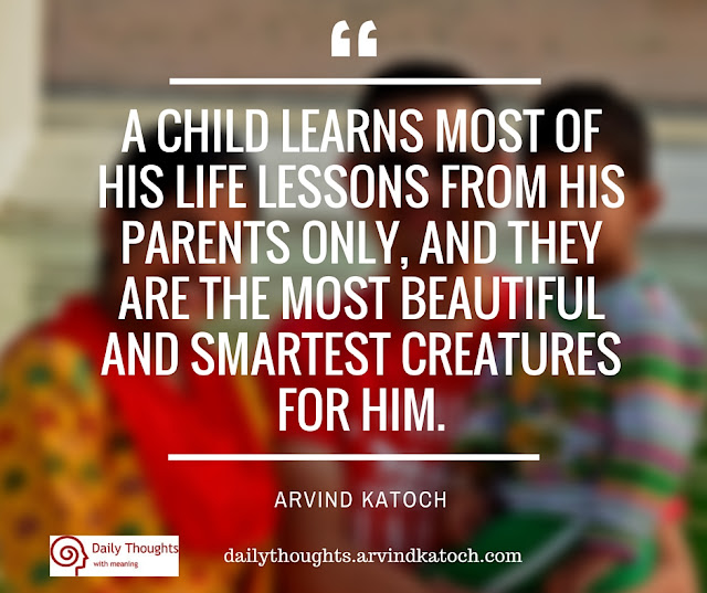 Daily Thought, Meaning, child, learns, life, lessons, parents,