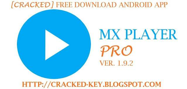 [CRACKED] Free Download MX Player PRO Ver. 1.9.2 (arm, x86) Android Application