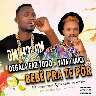 Degala Faz Tudo Feat Yaya Yanick - Bebê Pra Te Pôr (Afro HOuse)