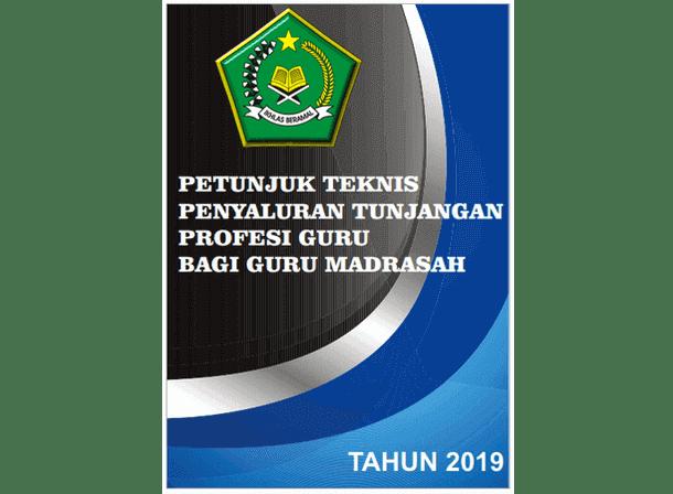 Juknis Penyaluran TPG (Tunjangan Profesi Guru) Bagi Guru Madrasah Tahun 2019