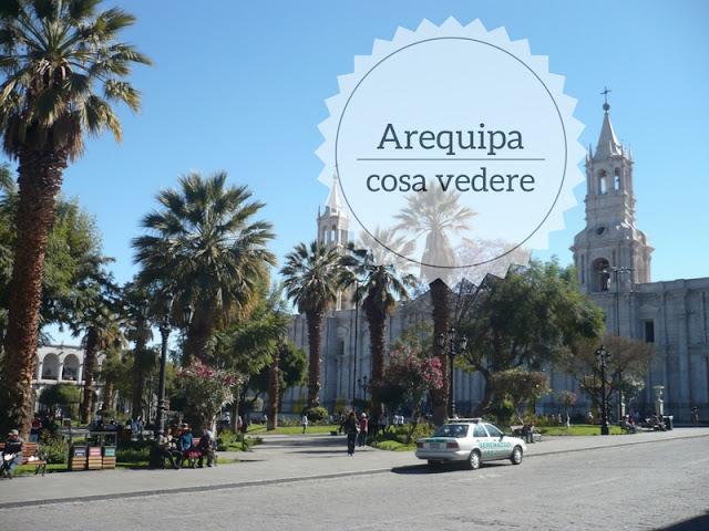 Cosa fare e vedere ad Arequipa