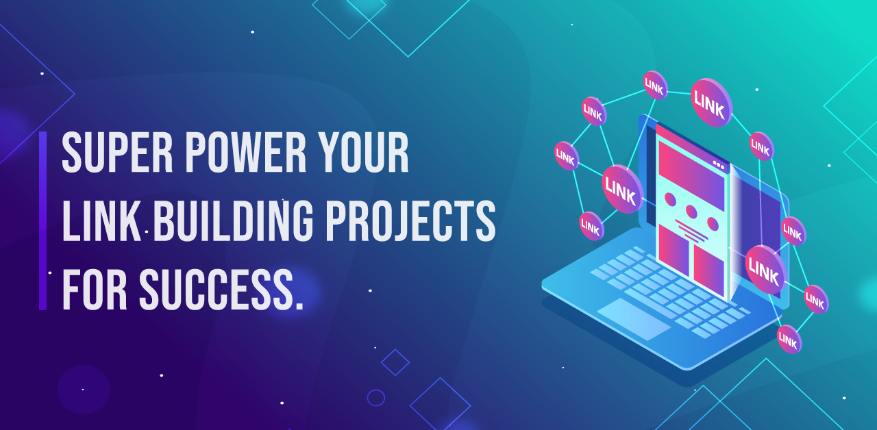 Super power your link building projects for success
