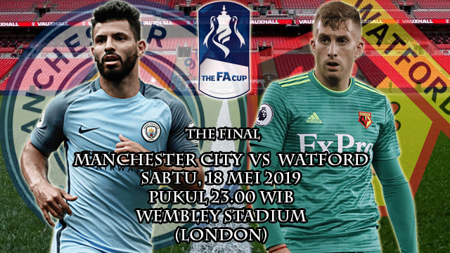 Prediksi Final FA Cup Manchester City vs Watford (18 Mei 2019)