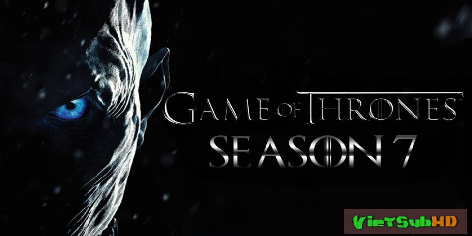 Phim Trò Chơi Vương Quyền 7 Hoàn Tất (07/07) VietSub HD | Game Of Thrones (season 7) 2017