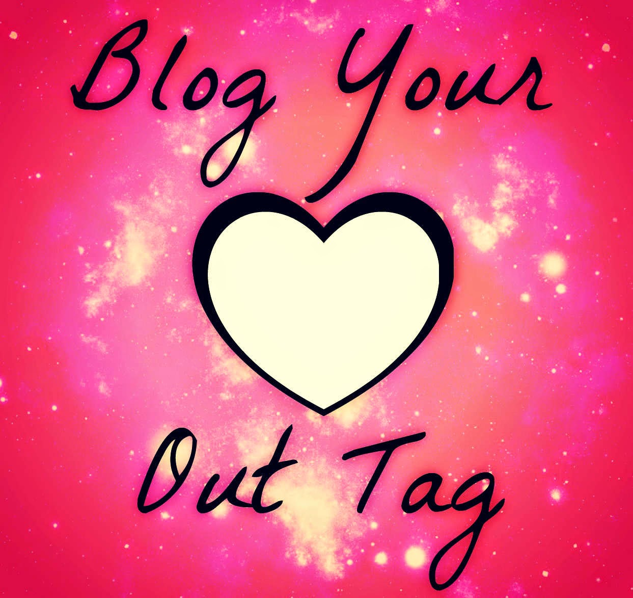 Blog Your Heart Out Tag