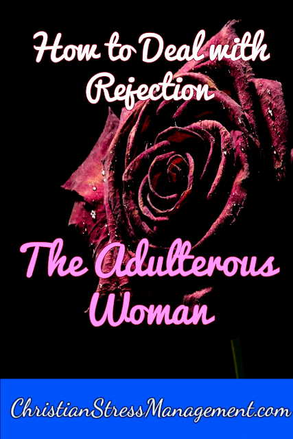 How to Deal with Rejection: The Adulterous Woman
