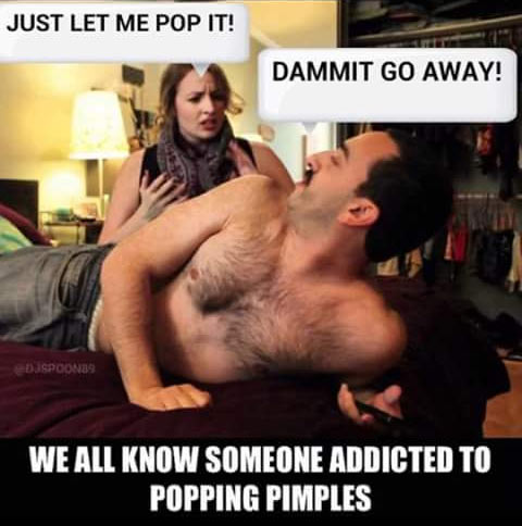 Lol. Dearies, why do ladies love popping pimples for guys