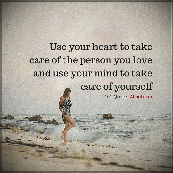 Use Your Heart To Take Care Of The Person You Love And Use Your Mind