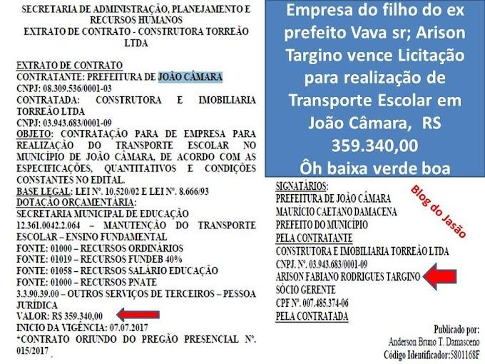 Empresa do filho do ex prefeito Vava,Sr; Arison Targino vence Licitação para realização de Transporte Escolar em João Câmara,  RS 359.340,00, Ôh baixa verde boa.