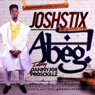 Music: Josh_Stixs Ft DannyJoe And Prosckillz – Abeg (Prod. Josh_Stixs)
