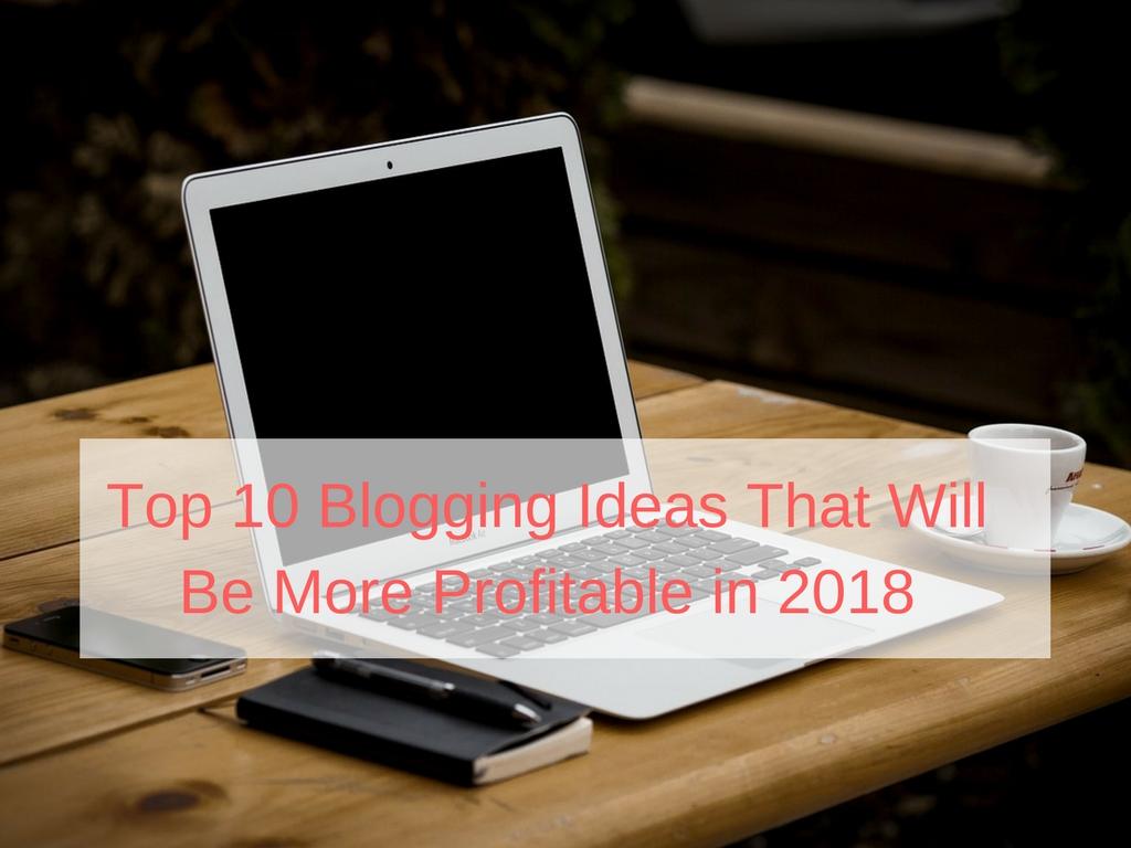 top blog ideas, blogging niches, best blogging niche to start, list of profitable blog niches