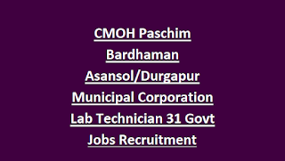 CMOH Paschim Bardhaman Asansol Durgapur Municipal Corporation Lab Technician 31 Govt Jobs Recruitment Notification 2018
